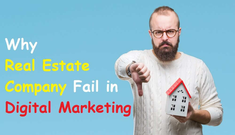 Why Real Estate Company Fail in Digital Marketing & How To Recover On 2021